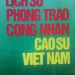 VRG sẽ phát hành sách Lịch sử phong trào công nhân cao su vào dịp 30/4